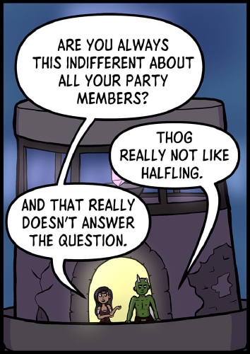 "Panel 3: ""Are you always this indifferent about all your party members?"" the woman asks Thog. ""Thog really not like halfling,"" he replies. ""And that really doesn't answer the question,"" she says."