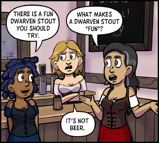 """Panel 4: Anita, Lulu, and Veronica are standing around the bar of A Need for Mead.  """"There is a fun dwarven stout you should try,"""" Anita suggests, smiling at Veronica.  """"What makes a dwarven stout 'fun'?"""" asks Veronica.  Lulu narrows her eyes at Anita, her arms crosses.  """"It's not beer,"""" says Lulu."""