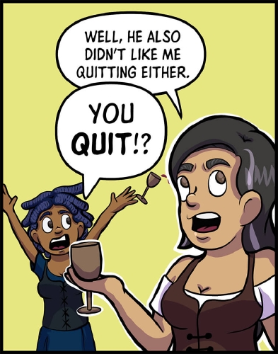 "Panel 6: Anita and Veronica stand in front of a light yellow background.  Veronica is in the foreground, close to the front of the panel, while Anita stands further behind her.\ \ ""Well he also didn't like me quitting either,"" says Veronica.  ""You **quit!?**"" yells Anita, as she flails her arms up in the air, her wine goblet flying from her hand."