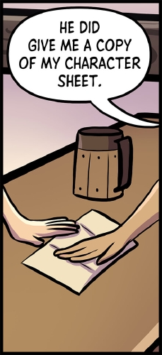 """Panel 1: A close up of the tavern bar.   Lulu and Veronica's hands can be seen and Veronica slides a paper with her character sheet on it it across the bar's surface toward's Lulu's hand.  Between them is Lulu's tankard of beer.  """"He did give me a copy of my character sheet,"""" says Veronica."""