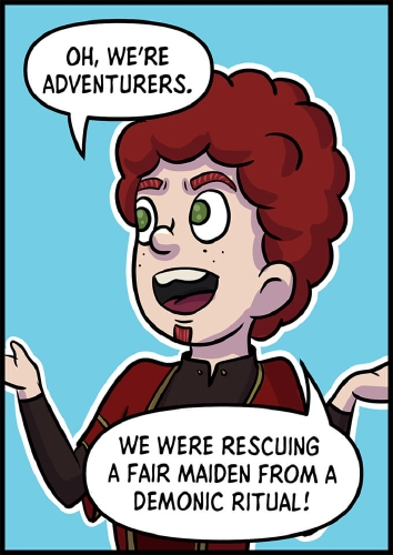 """Panel 5: Xavros is clearly excited, his eyes wide, and hands out to his side as he explains his purpose.   """"Oh we're adventurers,"""" says Xavos. """"We were rescuing a fair maiden from a demonic ritual!"""""""