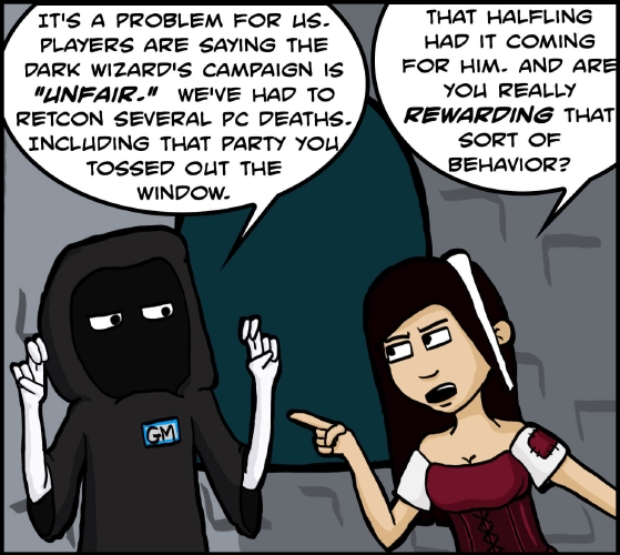 "Panel 2: ""It's a problem for us,"" GM says. ""People are saying this dark wizard's campaign is 'unfair'."" He raises both hands to make quotation marks with his fingers. ""We've had to retcon several PC deaths. Including that party you tossed out the window!""""That halfling had it coming for him,"" Veronica says, jabbing a finger at GM. ""And are you really **rewarding** that sort of behavior?"""