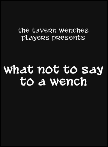 "Panel 1: A plain black image, with following is written in white text in an old fashioned font. ""The Tavern Wenches Players Present: What Not To Say To A Wench."""